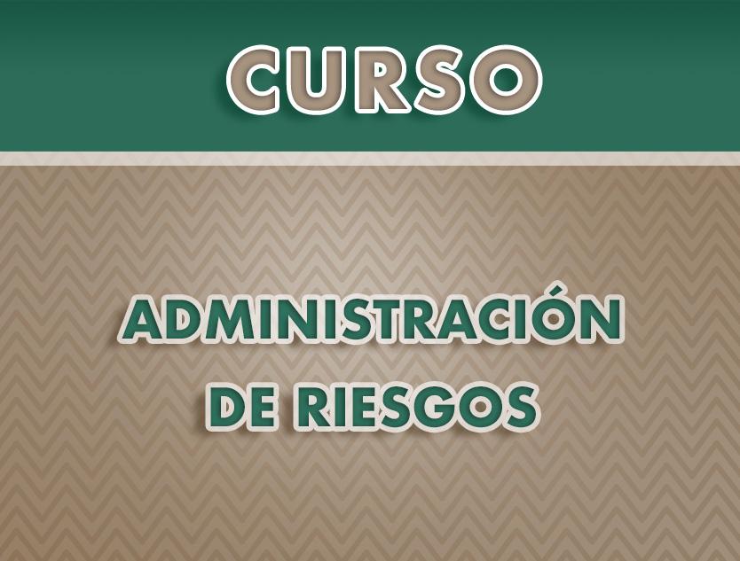CURSO: ADMINISTRACIÓN DE RIESGOS.