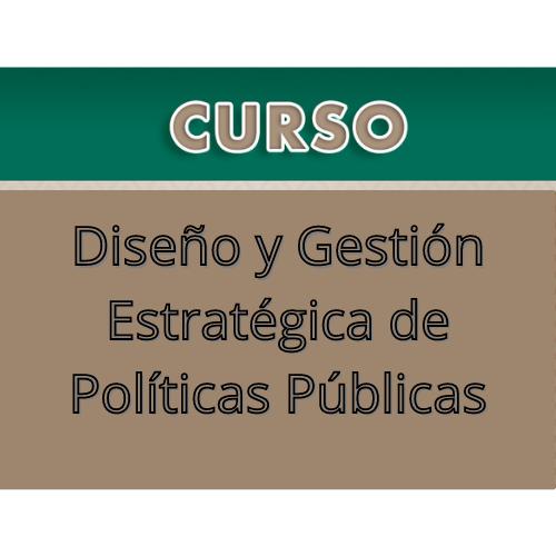 Curso: Diseño y Gestión Estratégica de Políticas Públicas